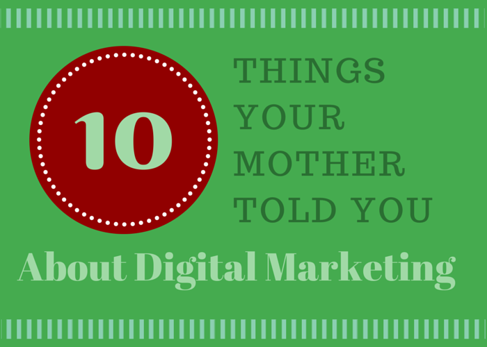 10 Things You Mother Told You About Digital Marketing